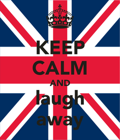 Poster: KEEP CALM AND laugh away