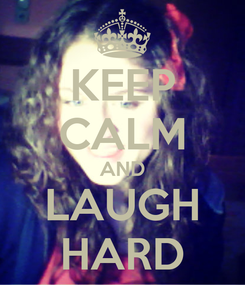 Poster: KEEP CALM AND LAUGH HARD