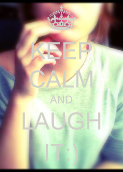 Poster: KEEP CALM AND LAUGH IT:)