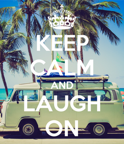 Poster: KEEP CALM AND LAUGH ON