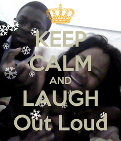 Poster: KEEP CALM AND LAUGH Out Loud