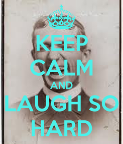 Poster: KEEP CALM AND LAUGH SO HARD