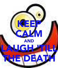 Poster: KEEP CALM AND LAUGH 'TILL THE DEATH