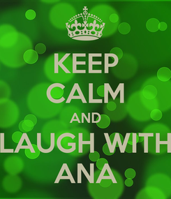 Poster: KEEP CALM AND LAUGH WITH ANA