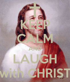 Poster: KEEP CALM AND LAUGH with CHRIST