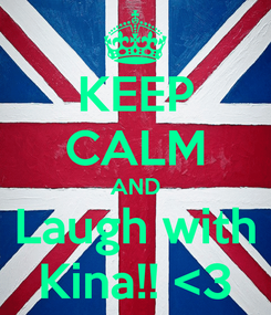 Poster: KEEP CALM AND Laugh with Kina!! <3