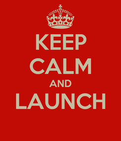 Poster: KEEP CALM AND LAUNCH