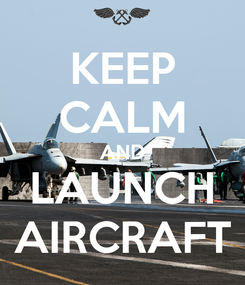 Poster: KEEP CALM AND LAUNCH AIRCRAFT