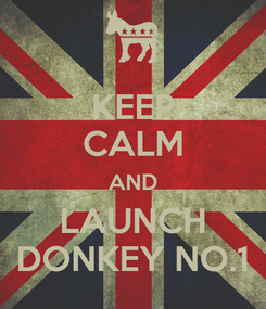 Poster: KEEP CALM AND LAUNCH DONKEY NO.1