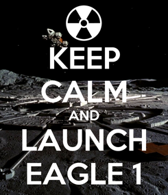 Poster: KEEP CALM AND LAUNCH EAGLE 1