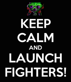 Poster: KEEP CALM AND LAUNCH FIGHTERS!