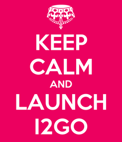 Poster: KEEP CALM AND LAUNCH I2GO