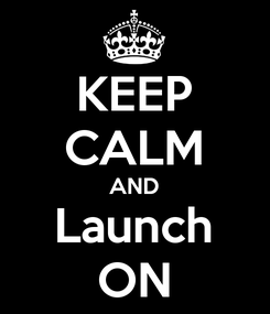 Poster: KEEP CALM AND Launch ON