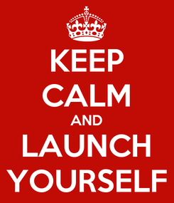 Poster: KEEP CALM AND LAUNCH YOURSELF
