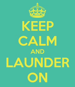 Poster: KEEP CALM AND LAUNDER ON