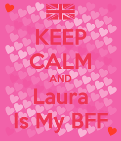 Poster: KEEP CALM AND Laura Is My BFF