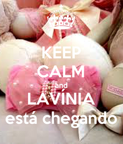 Poster: KEEP CALM and LAVÍNIA está chegando