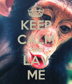 Poster: KEEP CALM AND LAV ME