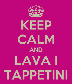 Poster: KEEP CALM AND LAVA I TAPPETINI