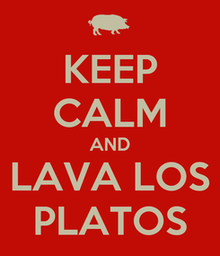 Poster: KEEP CALM AND LAVA LOS PLATOS