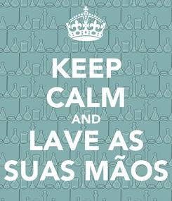 Poster: KEEP CALM AND LAVE AS SUAS MÃOS