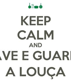 Poster: KEEP CALM AND LAVE E GUARDE A LOUÇA