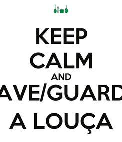 Poster: KEEP CALM AND LAVE/GUARDE A LOUÇA