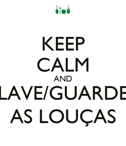 Poster: KEEP CALM AND LAVE/GUARDE AS LOUÇAS