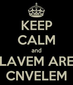 Poster: KEEP CALM and LAVEM ARE CNVELEM