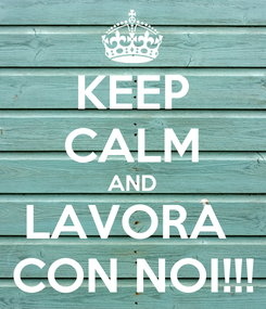 Poster: KEEP CALM AND LAVORA  CON NOI!!!