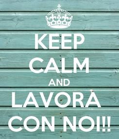 Poster: KEEP CALM AND LAVORA  CON NOI!!