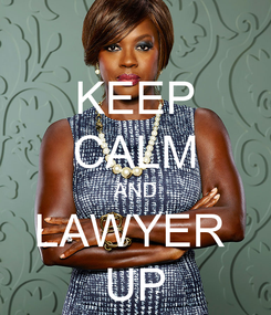 Poster: KEEP CALM AND LAWYER  UP