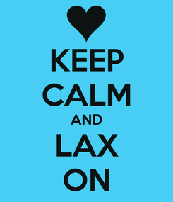 Poster: KEEP CALM AND LAX ON