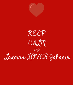 Poster: KEEP CALM AND Laxman LOVES Jahanvi