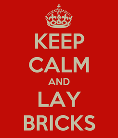 Poster: KEEP CALM AND LAY BRICKS