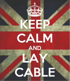 Poster: KEEP CALM AND LAY CABLE