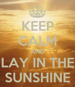 Poster: KEEP CALM AND LAY IN THE SUNSHINE