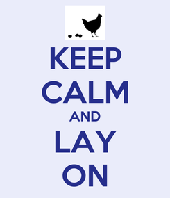 Poster: KEEP CALM AND LAY ON