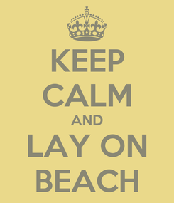 Poster: KEEP CALM AND LAY ON BEACH