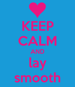 Poster: KEEP CALM AND lay smooth