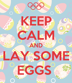 Poster: KEEP CALM AND LAY SOME EGGS
