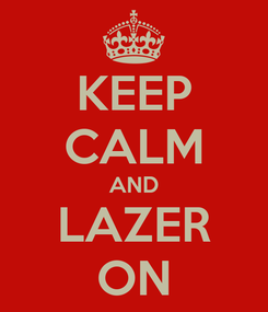 Poster: KEEP CALM AND LAZER ON