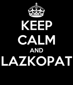 Poster: KEEP CALM AND LAZKOPAT