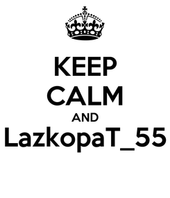 Poster: KEEP CALM AND LazkopaT_55