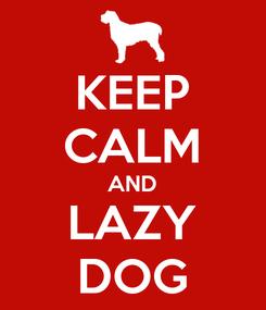 Poster: KEEP CALM AND LAZY DOG