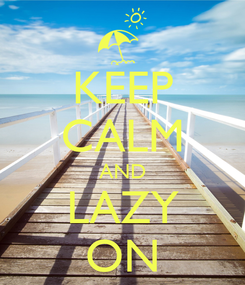 Poster: KEEP CALM AND LAZY ON