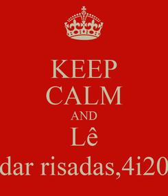 Poster: KEEP CALM AND Lê dar risadas,4i20