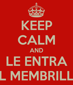 Poster: KEEP CALM AND LE ENTRA AL MEMBRILLO