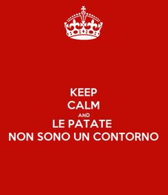 Poster: KEEP CALM AND LE PATATE  NON SONO UN CONTORNO