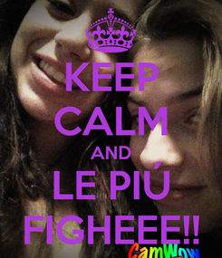 Poster: KEEP CALM AND LE PIÚ FIGHEEE!!
